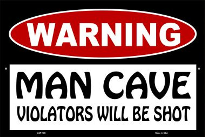 Man Cave Violators Will Be Shot Wholesale Metal Novelty Large Parking Sign LGP-128