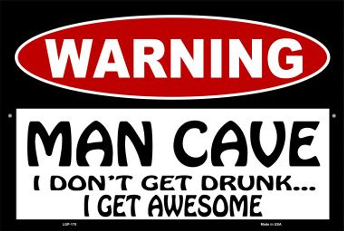 Man Cave I Don't Get Drunk Wholesale Metal Novelty Large Parking Sign LGP-178
