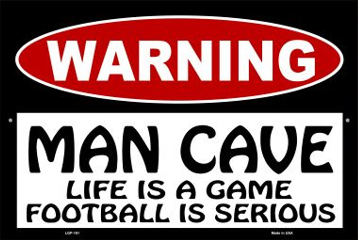 Man Cave Life Game Football Serious Wholesale Metal Novelty Large Parking Sign LGP-181