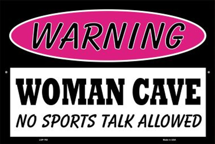 Woman Cave No Sports Talk Wholesale Metal Novelty Large Parking Sign LGP-763