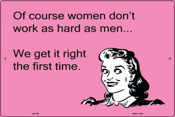 Of course women don't work as hard as men E-Card Wholesale Metal Novelty Large Parking Sign LGP-895