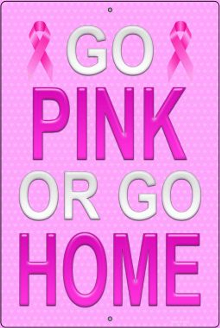 Go Pink Or Go Home Breast Cancer Wholesale Metal Novelty Large Parking Sign LGP-1182