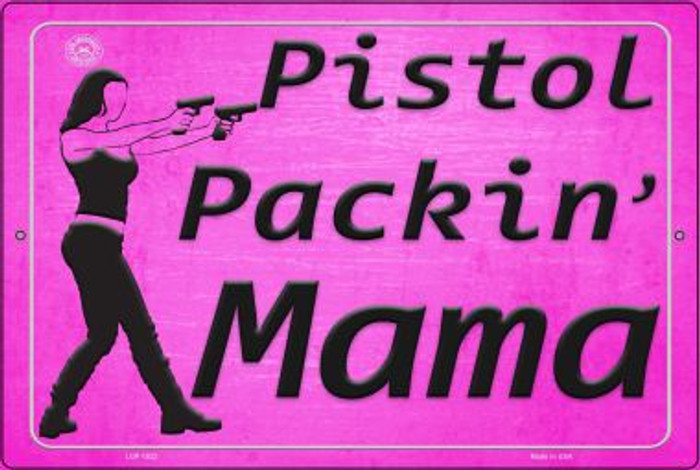 Pistol Packin' Mama Wholesale Metal Novelty Large Parking Sign LGP-1522