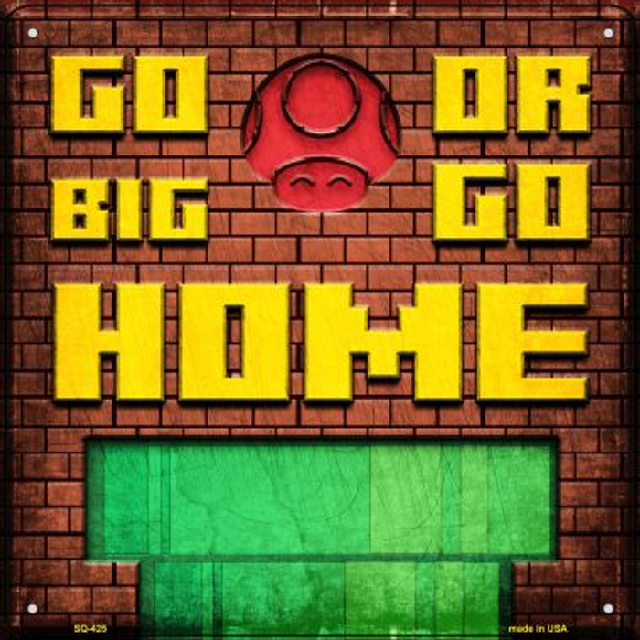 Go Big or Go Home Wholesale Novelty Square Sign SQ-425