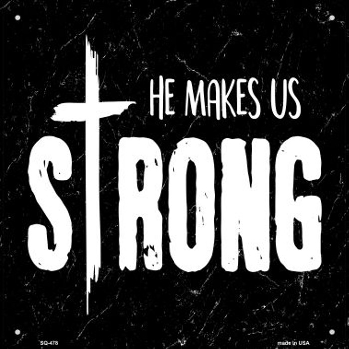 He Makes Us Strong Wholesale Novelty Square Sign SQ-478