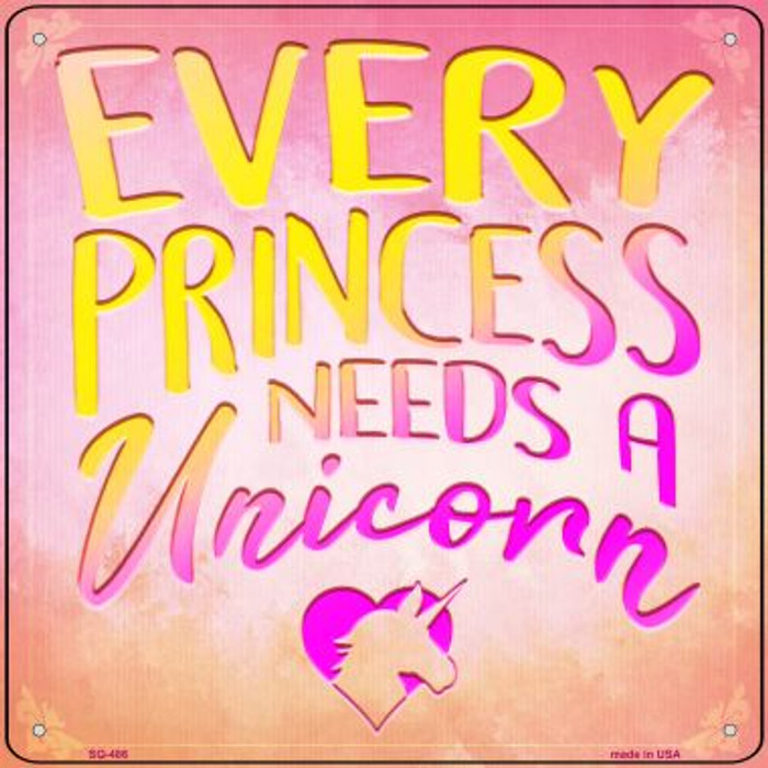 Every Princess Needs A Unicorn Wholesale Novelty Square Sign SQ-486