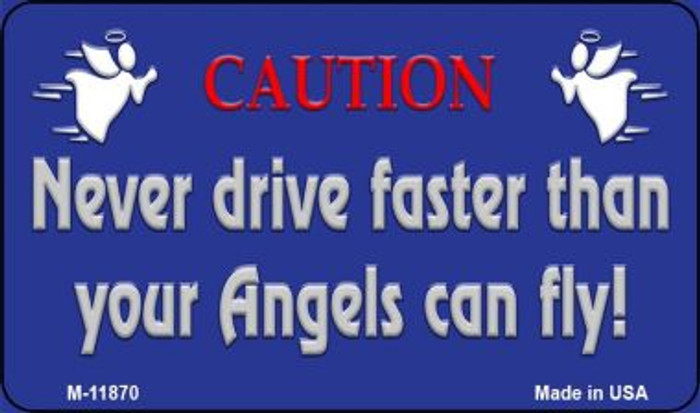 Never Drive Faster Wholesale Novelty Metal Magnet M-11870