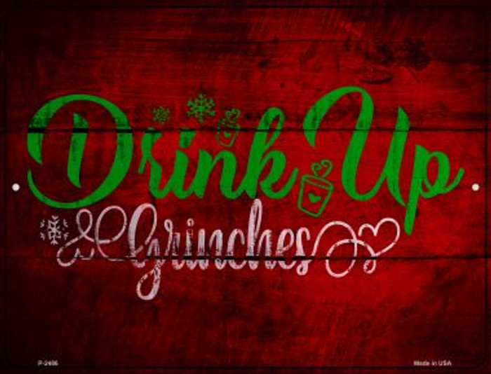Drink Up Grinches Wholesale Novelty Metal Parking Sign P-2486