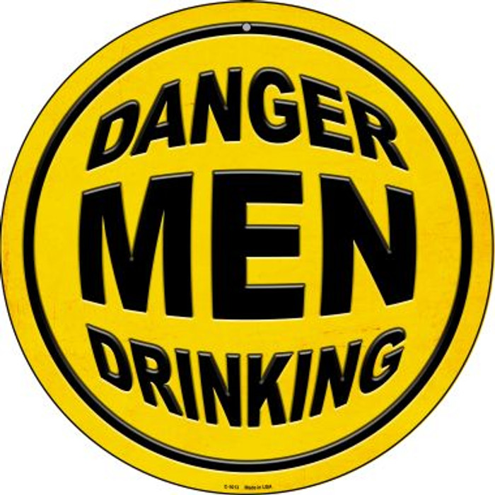 Danger Men Drinking Wholesale Novelty Metal Circular Sign C-1013