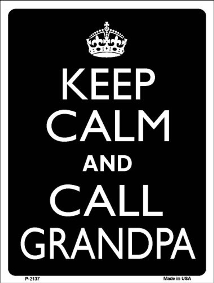 Keep Calm And Call Grandpa Wholesale Metal Novelty Parking Sign P-2137