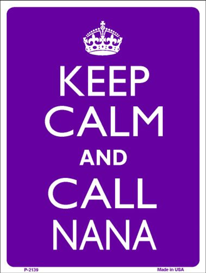 Keep Calm And Call Nana Wholesale Metal Novelty Parking Sign P-2139