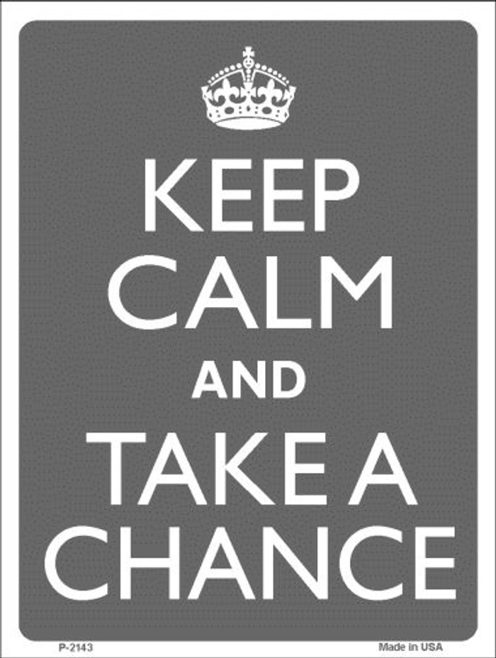 Keep Calm And Take A Chance Wholesale Metal Novelty Parking Sign P-2143