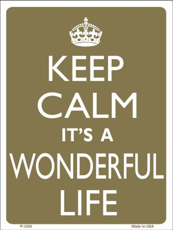 Keep Calm Its a Wonderful Life Wholesale Metal Novelty Parking Sign P-2208