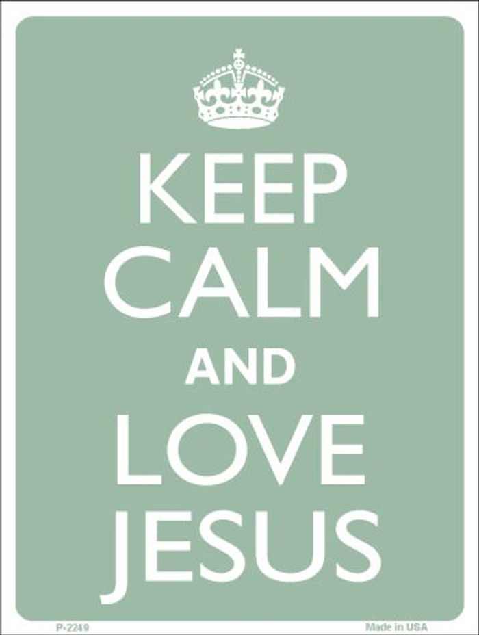 Keep Calm Love Jesus Wholesale Metal Novelty Parking Sign P-2249
