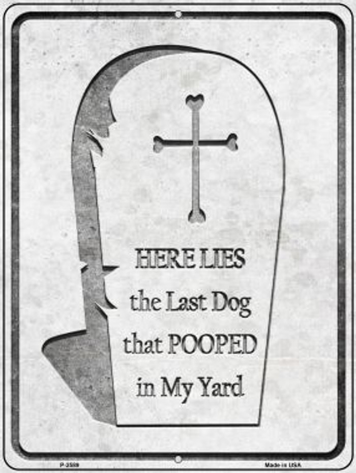 Here Lies the Last Dog That Pooped Wholesale Novelty Metal Parking Sign P-2589