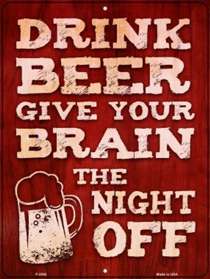 Drink Beer Give Brain Night Off Wholesale Novelty Metal Parking Sign P-2592