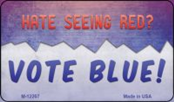 Hate Seeing Red Vote Blue Wholesale Novelty Metal Magnet M-12268