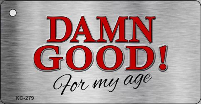 Damn Good For My Age Wholesale Novelty Metal Key Chain KC-279