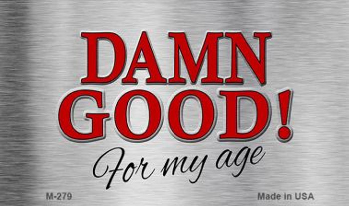 Damn Good For My Age Wholesale Novelty Metal Magnet M-279