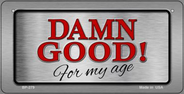 Damn Good For My Age Wholesale Novelty Metal Bicycle Plate BP-279