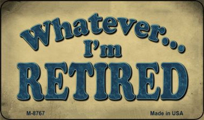 Whatever Im Retired Wholesale Novelty Metal Magnet M-8767