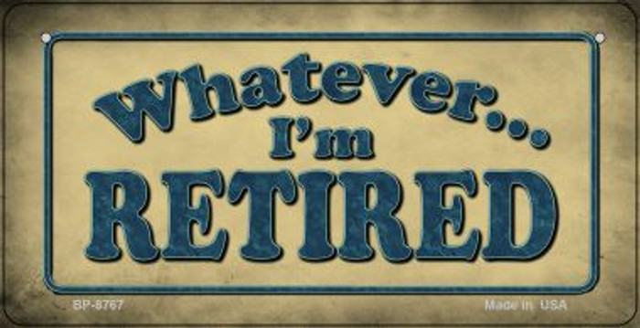 Whatever Im Retired Wholesale Novelty Metal Bicycle Plate BP-8767