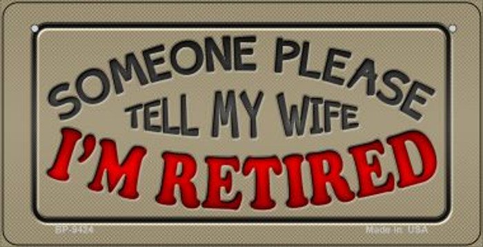 Tell My Wife Im Retired Wholesale Novelty Metal Bicycle Plate BP-9424