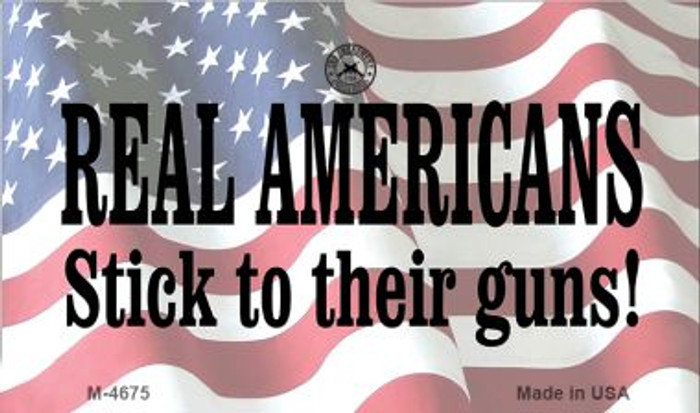 Real Americans Stick To Their Guns Wholesale Novelty Metal Magnet M-4675