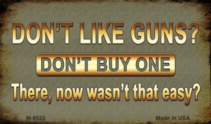 Dont Like Guns Wholesale Novelty Metal Magnet M-8522