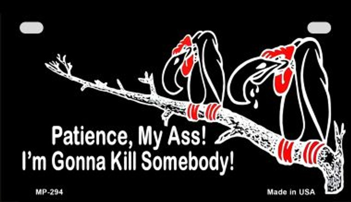 Patience My Ass Wholesale Novelty Metal Motorcycle Plate MP-294