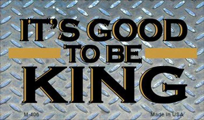 Its Good to be the King Wholesale Novelty Metal Magnet M-406