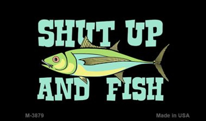 Shut Up and Fish Wholesale Novelty Metal Magnet M-3879