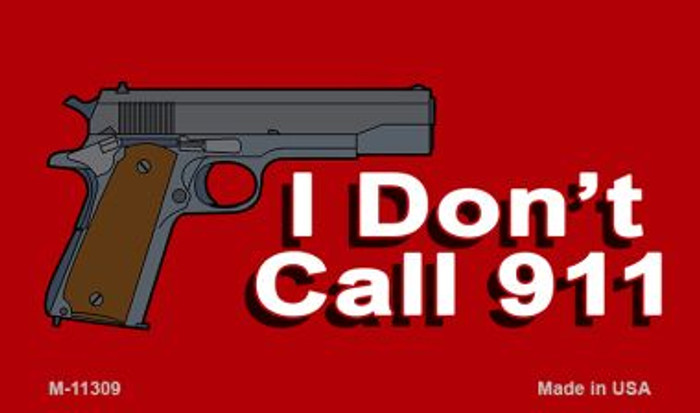 I Dont Call 911 Wholesale Novelty Metal Magnet M-11309