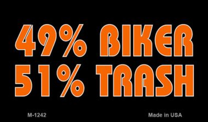 49% Biker 51% Trash Wholesale Novelty Metal Magnet M-1242