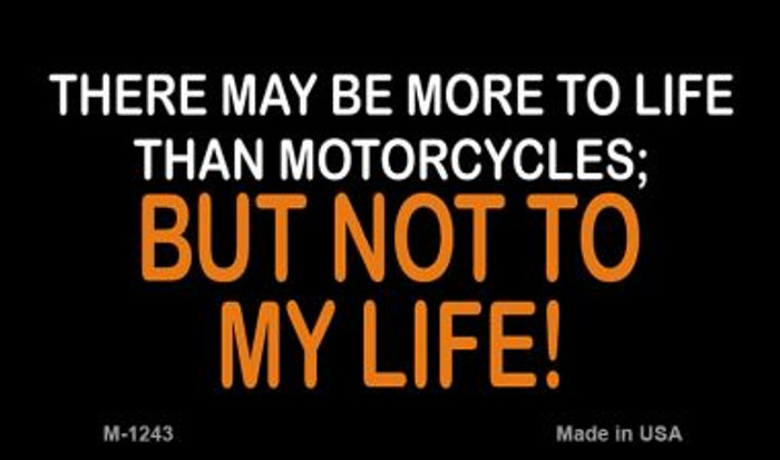 More To Life Than Motorcycles Wholesale Novelty Metal Magnet M-1243