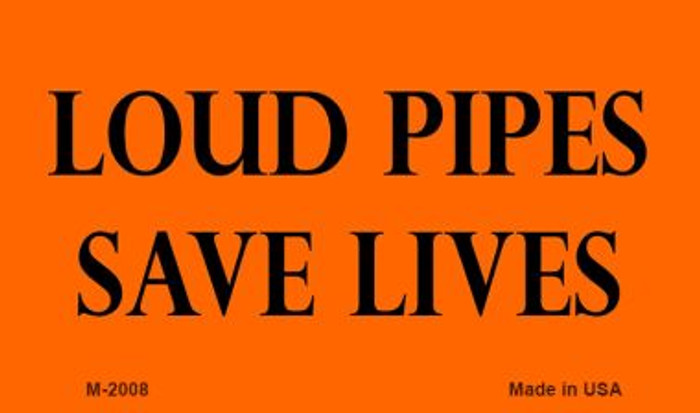 Loud Pipes Save Lives Wholesale Novelty Metal Magnet M-2008