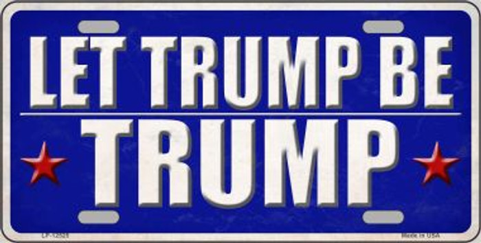 Let Trump Be Trump Wholesale Novelty Metal License Plate LP-12525