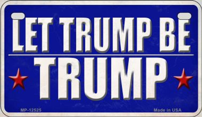 Let Trump Be Trump Wholesale Novelty Metal Motorcycle Plate MP-12525