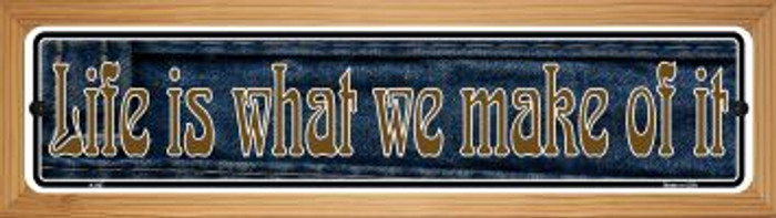 Life is What We Make Of It Wholesale Novelty Wood Mounted Metal Mini Street Sign WB-K-007