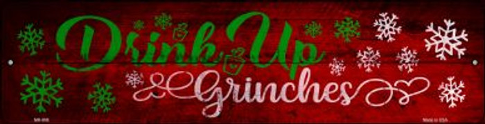 Drink Up Grinches Wholesale Novelty Mini Metal Street Sign MK-908