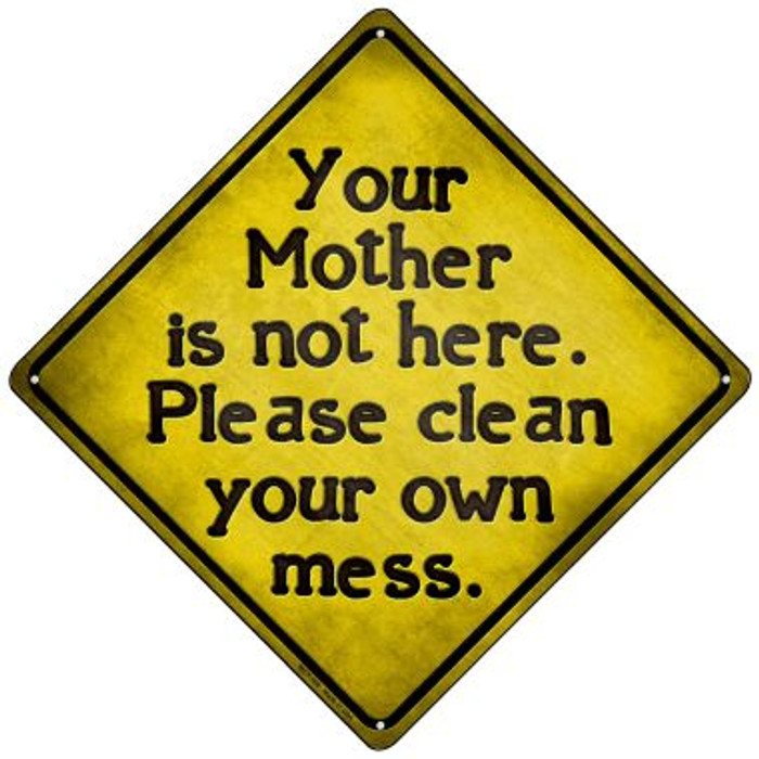 Clean Your Own Mess Wholesale Novelty Mini Metal Crossing Sign MCX-108