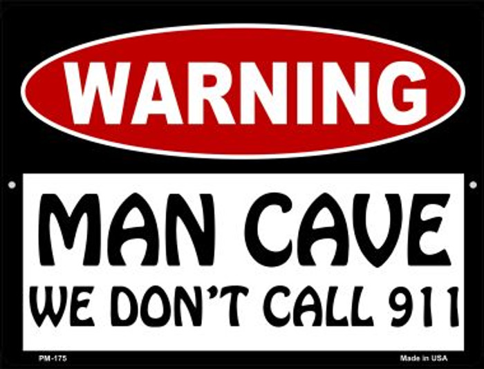Man Cave We Dont Call 911 Wholesale Novelty Mini Metal Parking Sign PM-175
