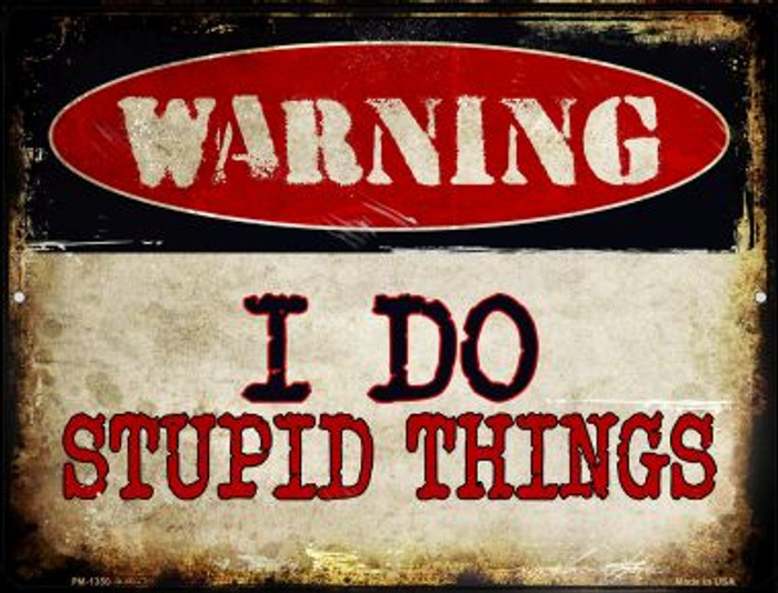 I Do Stupid Things Wholesale Novelty Mini Metal Parking Sign PM-1350