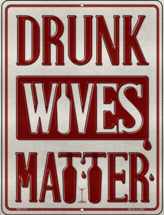 Drunk Wives Matter Wholesale Novelty Mini Metal Parking Sign PM-1757