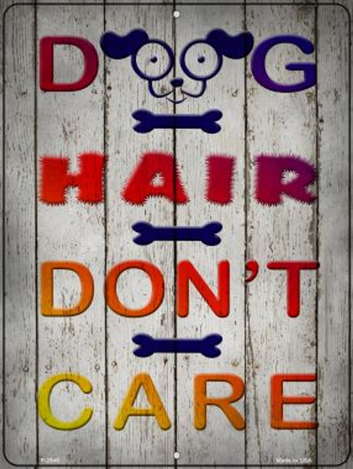 Dog Hair Dont Care Wholesale Novelty Metal Parking Sign P-2948