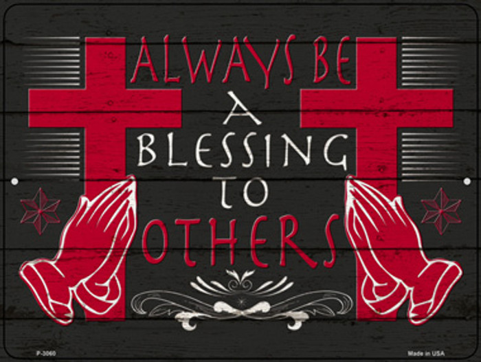 Always Be A Blessing To Others Wholesale Novelty Metal Parking Sign P-3060