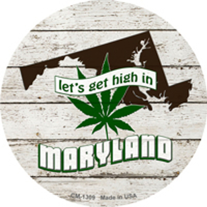 Lets Get High In Maryland Wholesale Novelty Metal Circle Magnet CM-1309