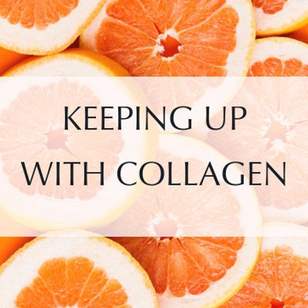 KEEPING UP WITH COLLAGEN