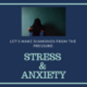 Stress and Anxiety: Let's Make Diamonds from All the Pressure