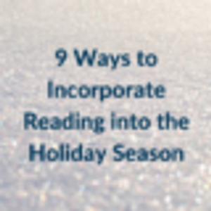 9 Ways to Incorporate Reading into the Holiday Season